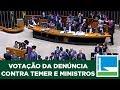 AO VIVO:  Análise da denúncia contra Temer e ministros