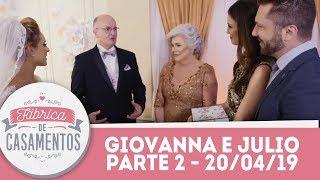 Giovanna e Julio | Fábrica de Casamentos - 20/04/19 - Parte 2