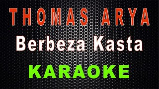 Thomas Arya - Berbeza Kasta (Karaoke) | LMusical