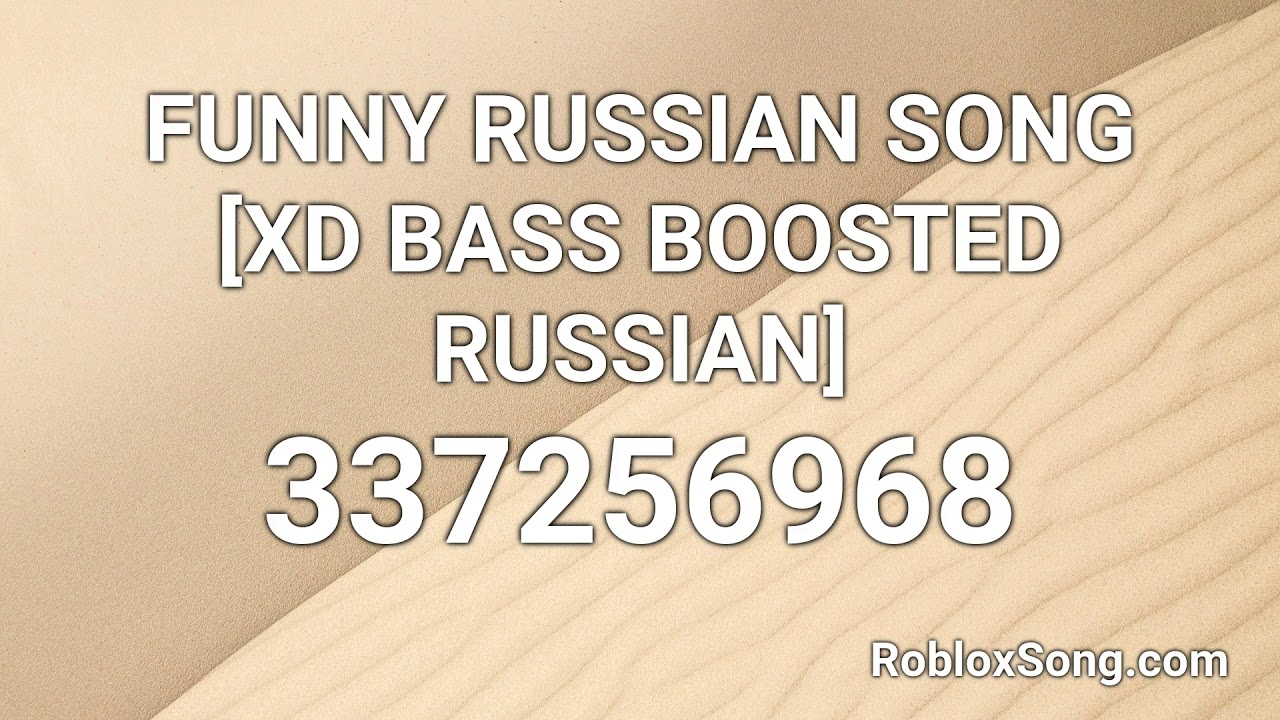 Funny Russian Song Xd Bass Boosted Russian Roblox Id Roblox