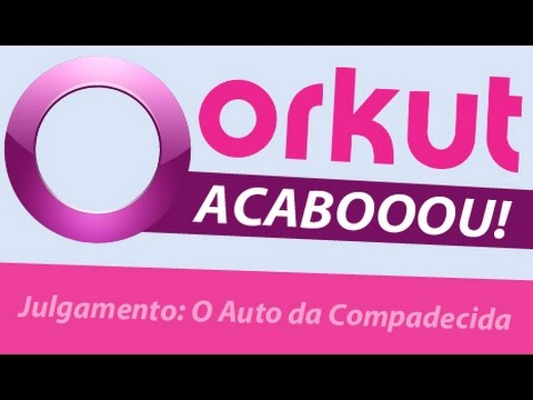 O FIM DO ORKUT