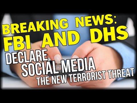 BREAKING: DHS FBI DECLARE SOCIAL MEDIA THE NEW TERRORIST THREAT