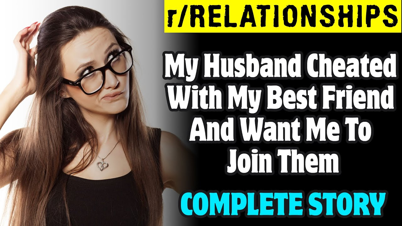 My Husband Cheated With My Best Friend And Want Me To Join Them