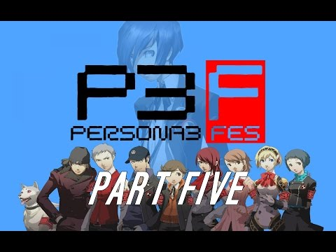 Persona 3 FES #5 ~ The Rundown