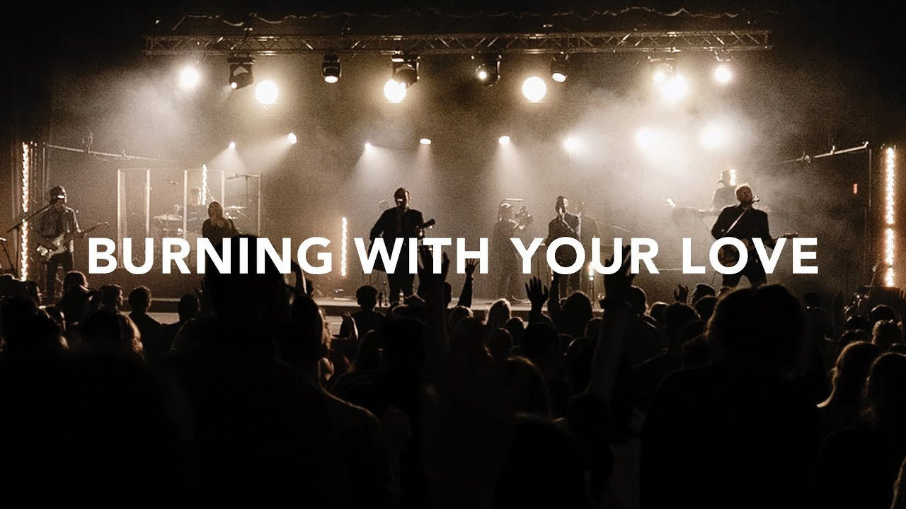 Leeland - Burning With Your Love (Official Live Video)