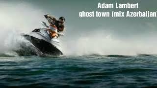 Скачать Adam Lambert Ghost Town Mix Azerbaijan