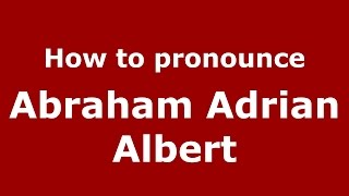 How to pronounce Abraham Adrian Albert (American English/US)  - PronounceNames.com