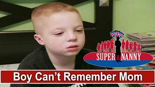 6Yr Old Boy Has Lost All Memories Of Mom | Supernanny