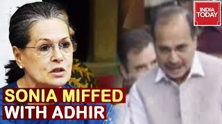 Sonia Gandhi Miffed With Adhir Ranjan Over UN Reference Leads To Outrage In Lok Sabha