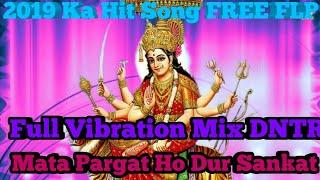 Mata Pargat Ho Dur Sankat Full Hard VIBReat Mix 2019 DJNTR