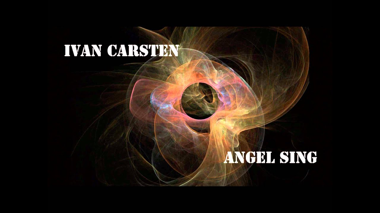 Ivan Carsten - Angel Sing [HQ] #1