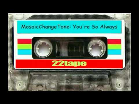 22tape: you're so always