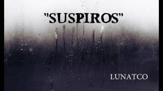 """LUNATCO - """"SUSPIROS"""" [AUDIO-LETRA]"""