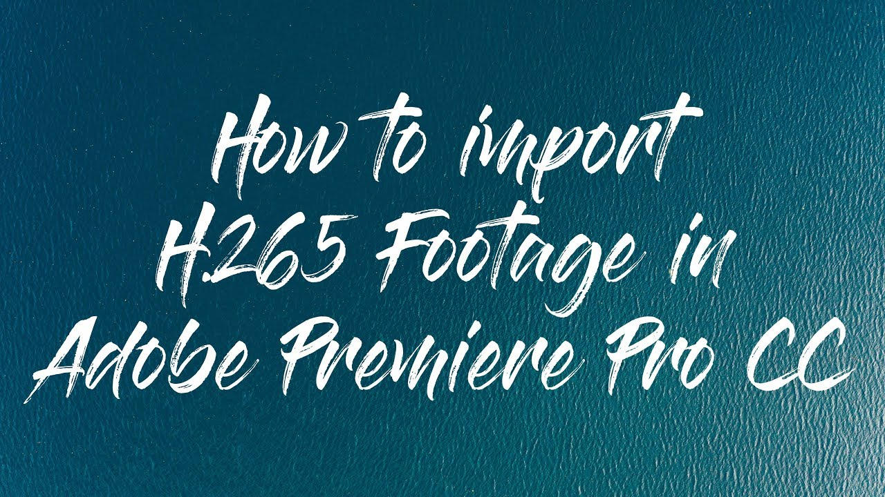 How to import H 265 footage in Adobe Premiere Pro CC | Solved: Can't import  H 265 Videos in Premiere
