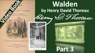 Part 3 - Walden Audiobook by Henry David Thoreau (Chs 05-08)(Part 3. Classic Literature VideoBook with synchronized text, interactive transcript, and closed captions in multiple languages. Audio courtesy of Librivox. Read by ..., 2011-09-26T01:51:11.000Z)
