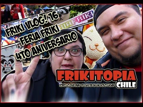 Friki Vlog 16 Feria Friki 4to Aniversario
