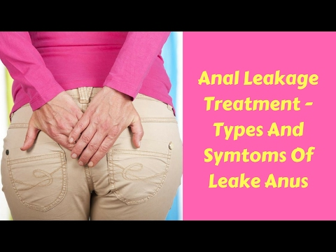 Anal Leakage Treatment  - Types And Symptoms Of Leake Anus
