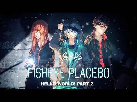 Fisheye Placebo Hello World! Part 2 [ENGLISH]