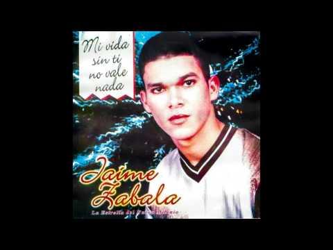 Jaime Zabala - Mi Vida Sin Ti No Vale Nada