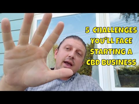 5 Challenges You'll Face Starting A CBD Business