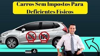 Guia Carro Livre De Imposto - Carros Sem Impostos Para Deficientes Físicos