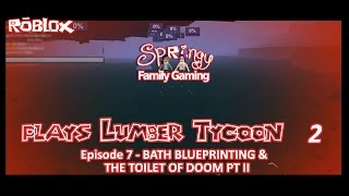 SFG - Roblox - Lumber Tycoon 2 - EP7 - Bath Blueprinting and The Toilet of Doom Pt II