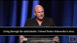 Living through the unthinkable: Colonel Parker Schenecker