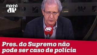 O presidente do Supremo não pode ser caso de polícia | #AugustoNunes