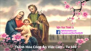 Thánh Hóa Công Ăn Việc Làm – Tv 103 - ALL