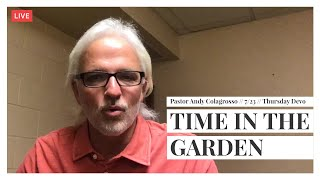 MFC Thursday Devotion 7/23 // Time In The Garden // Pastor Andy Colagrosso