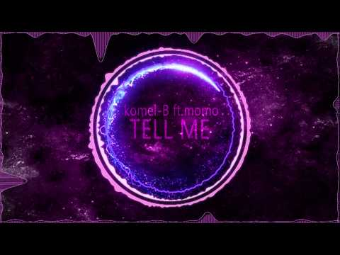 Komel-B - Tell Me ft.MoMo