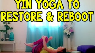 Yin Yoga to Restore & Reboot - 30 min Yoga Class Stretches