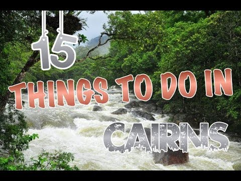 Top 15 Things To Do In Cairns, Australia