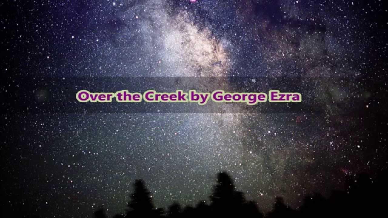 George Ezra- Over the Creek (Lyrics)