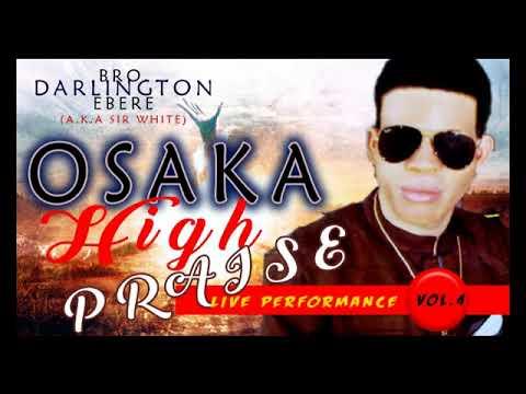 Bro. Darlington Ebere - Osaka High Praise (Vol 4) - 2018 Christian Music | Nigerian Gospel Songs😍