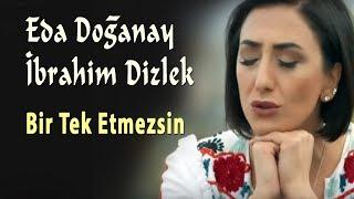 Eda Doğanay & Ibrahim Dizlek - Bir Tek Etmezsin ( - Türkü) [© 2020 Soundhorus] Resimi