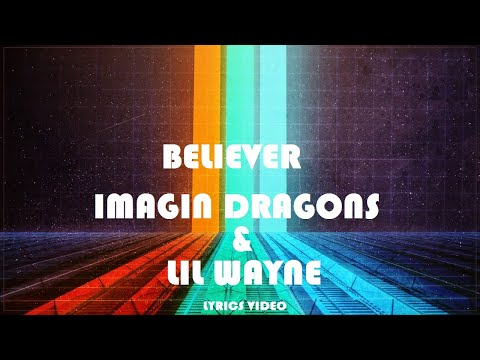 Imagine Dragons Ft  Lil Wayne  Believer  Lyrics Video