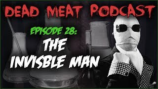 The Invisible Man (Dead Meat Podcast #28)