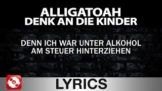 Repeat youtube video ALLIGATOAH - DENK AN DIE KINDER - AGGROTV LYRICS KARAOKE (OFFICIAL VERSION)