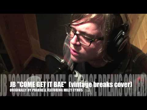 """COME GET IT BAE"" [Vintage Breaks Tribute to PHARRELL] (John Browne Cover)"