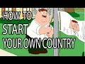 How to Start Your Own Country - Epic How