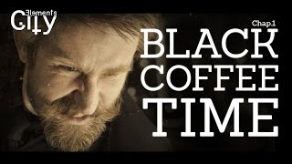 ELEMENTS CITY - BLACK COFFEE TIME, Chapitre 1