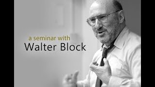 A Seminar with Walter Block: Lecture 1 - Libertarian Political Philosophy