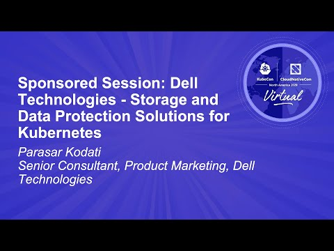 Sponsored Session: Dell Technologies - Storage and Data Protection Solutions for Kubernetes