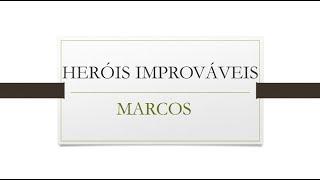 Heróis Improváveis - Marcos   11/10/2020   Escola Dominical   Crianças Maiores
