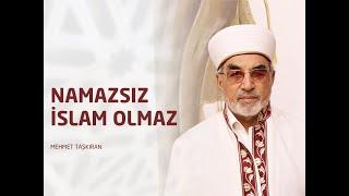 Namazsız İslam Olmaz - Mehmet TAŞKIRAN