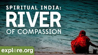 Spiritual India: River of Compassion | Explore Films thumbnail
