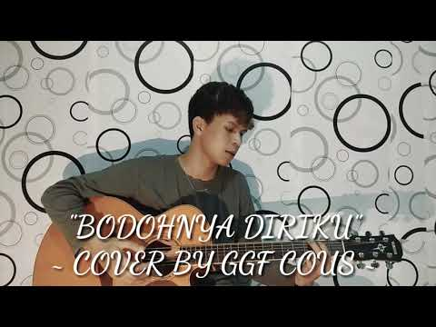 BODOHNYA DIRIKU ~Cover By GGF COUS~ #JONES #GALAU #AKUSTIK #COVER #AOP