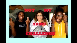 NOT MY ARMS CHALLENGE
