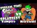 STREAM TIME: Splatoon 2 Splatfest - Vampires VS Werewolves